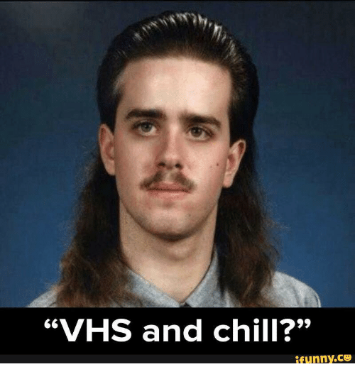 """Vhs And Chill: """"VHS and chill?""""  ifunny.CO"""
