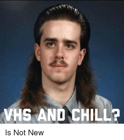 Vhs And Chill: VHS AND CHILL? Is Not New