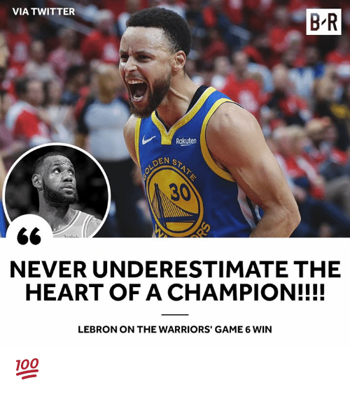 Twitter, Game, and Heart: VIA TWITTER  B R  Rakuten  DEN  30  NEVER UNDERESTIMATE THE  HEART OF A CHAMPION!!!!  LEBRON ON THE WARRIORS' GAME 6 WIN 💯