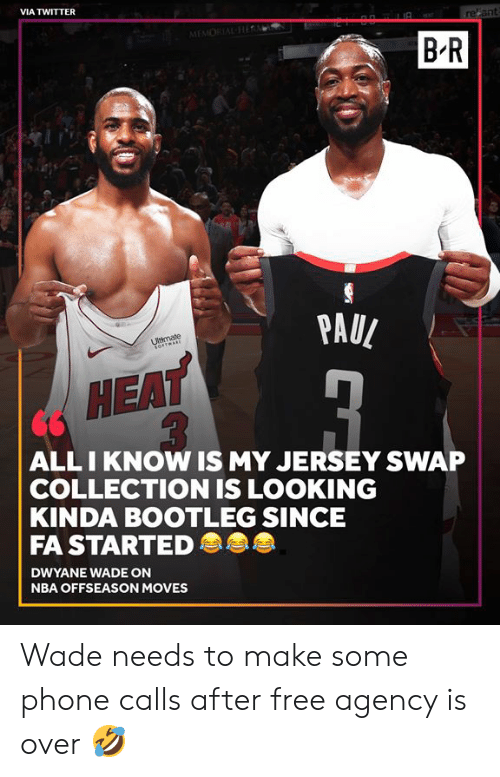 Wade: VIA TWITTER  refant  MEMORIAL Hi  B-R  PAUL  Ultimate  ALLI KNOW IS MY JERSEY SWAP  COLLECTION IS LOOKING  KINDA BOOTLEG SINCE  FA STARTED  DWYANE WADE ON  NBA OFFSEASON MOVES Wade needs to make some phone calls after free agency is over 🤣