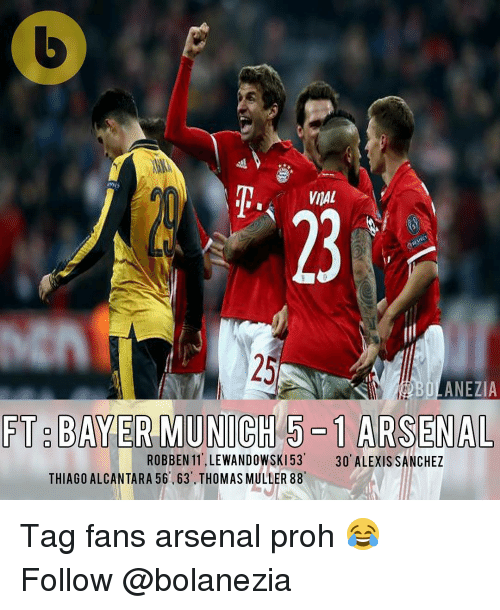 thomas muller: VIAL  BOLANEZIA  FT BAYER MUNICH 5-1 ARSENAL  ROBBEN 11 LEWANDOWSKI 53  30 ALEXIS SANCHEZ  THIAGO ALCANTARA 56', 63. THOMAS MULLER 88 Tag fans arsenal proh 😂 Follow @bolanezia