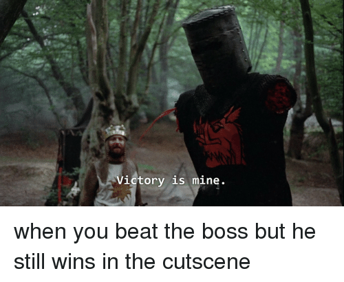 Mine, Boss, and You: Victory is mine. when you beat the boss but he still wins in the cutscene