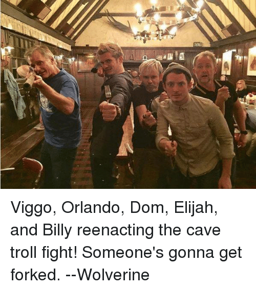 Reenacted: Viggo, Orlando, Dom, Elijah, and Billy reenacting the cave troll fight!  Someone's gonna get forked.  --Wolverine