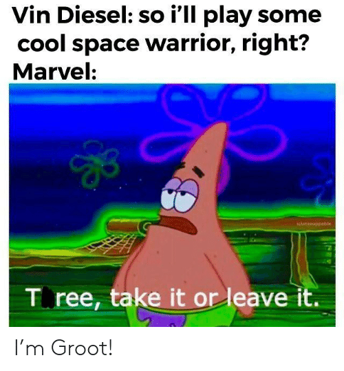 Vin Diesel, Cool, and Diesel: Vin Diesel: so i'll play some  cool space warrior, right?  Marvel:  wAansouppable  T ree, take it or leave it. I'm Groot!
