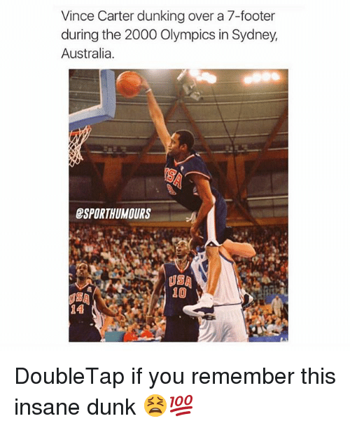 Dunk, Memes, and Australia: Vince Carter dunking over a 7-footer  during the 2000 Olympics in Sydney,  Australia.  rS  SPORTHUMOURS  10  14 DoubleTap if you remember this insane dunk 😫💯