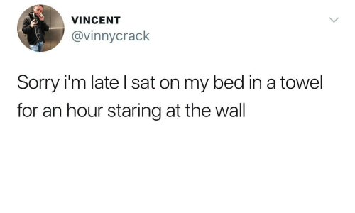 Sorry, Sat, and The Wall: VINCENT  @vinnycrack  Sorry i'm late l sat on my bed in a towel  for an hour staring at the wall