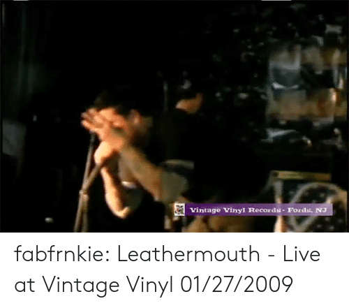 Tumblr, youtube.com, and Blog: Vintage Vinyl Records-Fords, NJ fabfrnkie:    Leathermouth - Live at Vintage Vinyl 01/27/2009