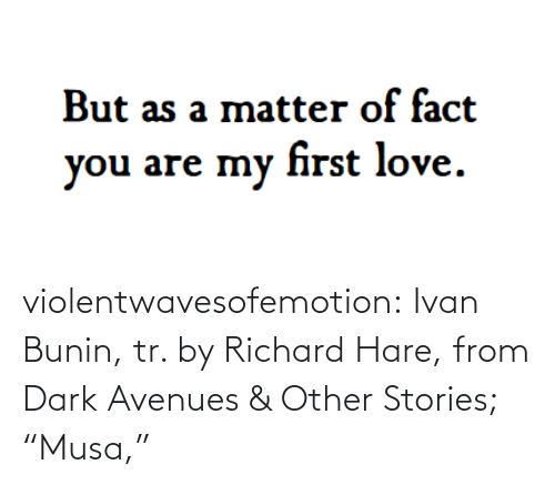 "Stories: violentwavesofemotion:  Ivan Bunin, tr. by Richard Hare, from Dark Avenues & Other Stories; ""Musa,"""