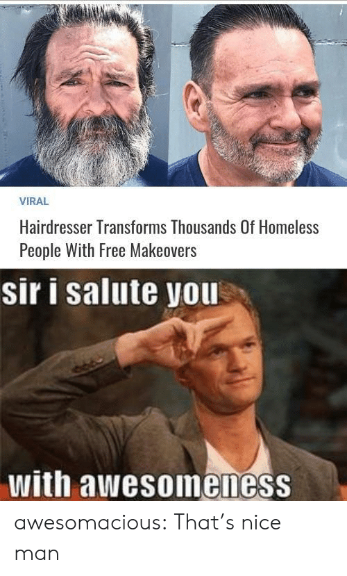 Homeless, Tumblr, and Blog: VIRAL  Hairdresser Transforms Thousands Of Homeless  People With Free Makeovers  sir i salute you  with awesoineness awesomacious:  That's nice man
