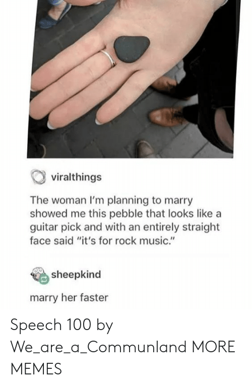 """Guitar: viralthings  The woman I'm planning to marry  showed me this pebble that looks like a  guitar pick and with an entirely straight  face said """"it's for rock music.""""  sheepkind  marry her faster Speech 100 by We_are_a_Communland MORE MEMES"""
