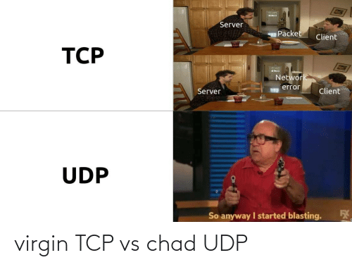 Virgin: virgin TCP vs chad UDP