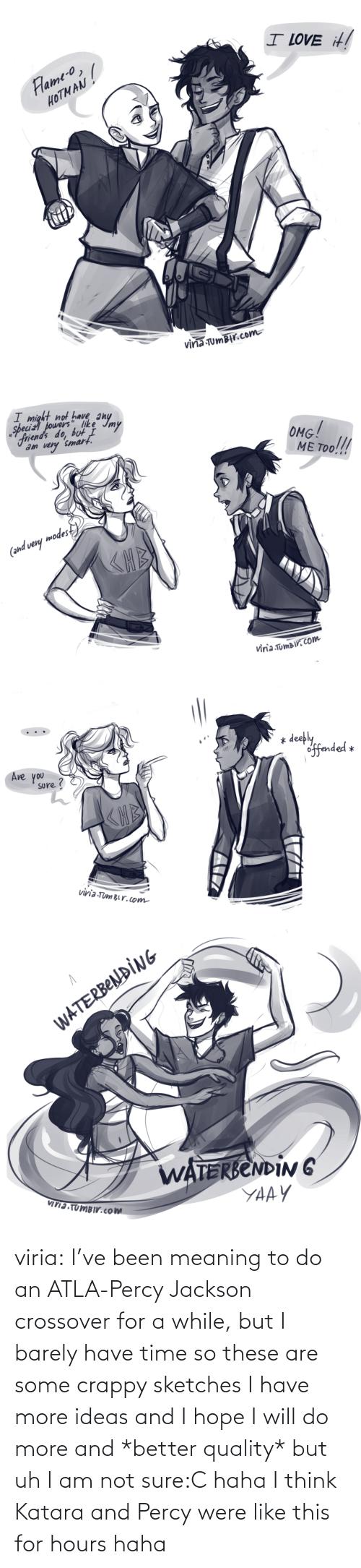 hours: viria:  I've been meaning to do an ATLA-Percy Jackson crossover for a while, but I barely have time so these are some crappy sketches I have more ideas and I hope I will do more and *better quality* but uh I am not sure:C haha I think Katara and Percy were like this for hours haha