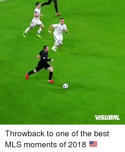 Memes, Best, and 🤖: VISUBAL Throwback to one of the best MLS moments of 2018 🇺🇸