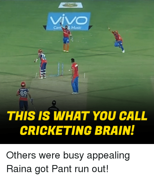 Memes, Music, and Run: VIVO  Music  69  THIS IS WHAT YOU CALL  CRICKETING BRAIN! Others were busy appealing Raina got Pant run out!