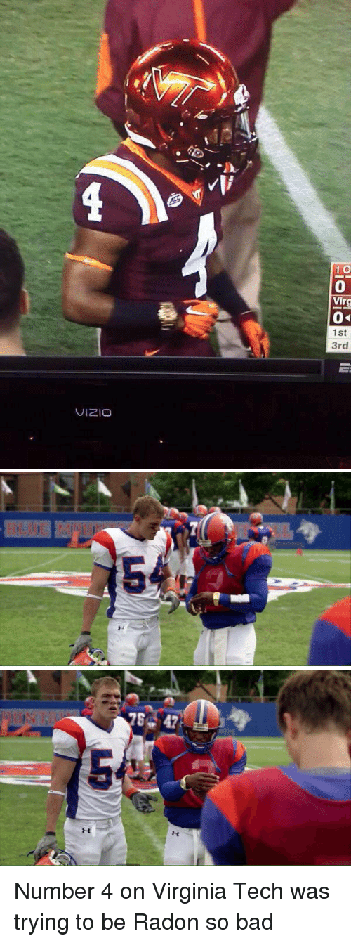 Virginia Tech: VIZIO  1 O  Virg  1st  3rd   LD   47  H Number 4 on Virginia Tech was trying to be Radon so bad