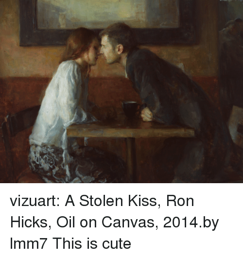 Canvas: vizuart:  A Stolen Kiss, Ron Hicks, Oil on Canvas, 2014.by lmm7  This is cute
