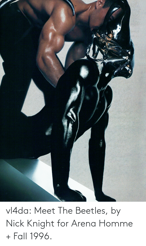 arena: vl4da:  Meet The Beetles, by Nick Knight for Arena Homme + Fall 1996.