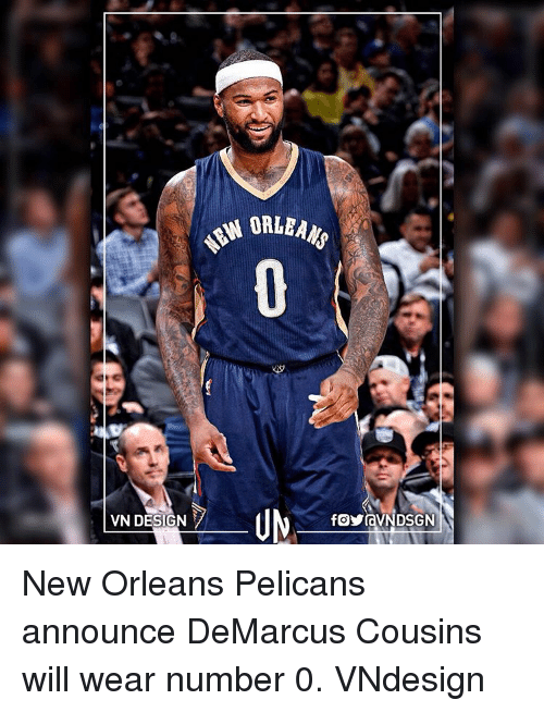 DeMarcus Cousins, Memes, and New Orleans Pelicans: VN DESIGN  ORLEANS New Orleans Pelicans announce DeMarcus Cousins will wear number 0. VNdesign