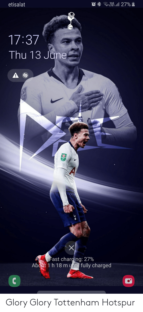 Tottenham Hotspur, Tottenham, and Glory: Vo)  LTE1  etisalat  17:37  Thu 13 June  A  Cup  Fast charging: 27%  About 1 h 18 m until fully charged Glory Glory Tottenham Hotspur