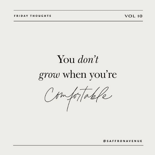 Friday, Grow, and You: VOL 10  FRIDAY THOUGHTS  You don't  grow when you're  Confitakke  Ctm  @SAFFRONAVENUE