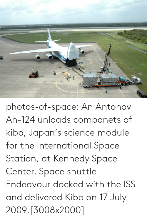 station: vOLGADNEP photos-of-space:  An Antonov An-124 unloads componets of kibo, Japan's science module for the International Space Station, at Kennedy Space Center. Space shuttle Endeavour docked with the ISS and delivered Kibo on 17 July 2009.[3008x2000]