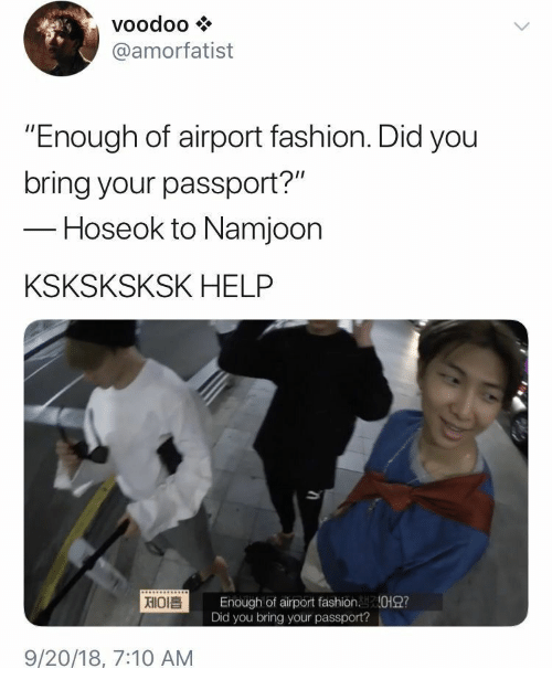 "Fashion, Help, and Passport: voodoo  @amorfatist  ""Enough of airport fashion. Did you  bring your passport?""  -Hoseok to Namjoon  KSKSKSKSK HELP  