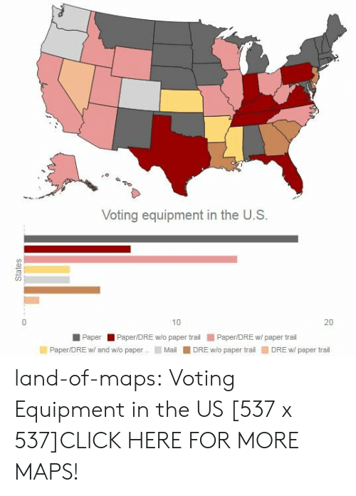 Click, Tumblr, and Blog: Voting equipment in the U.S.  10  20  PaperPaper/DRE w/o paper trail Paper/DRE w/ paper trail  Paper/DRE w/ and w/o paper .. ■ Mail 11 DRE w/o paper trail ■ DRE w/ paper trail land-of-maps:  Voting Equipment in the US [537 x 537]CLICK HERE FOR MORE MAPS!