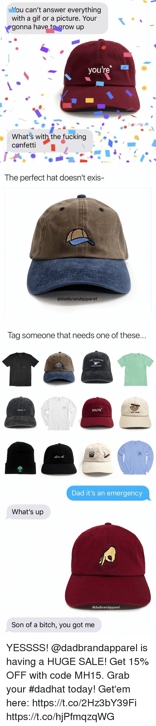catalina wine mixer: Vou can't answer everything  with a gif or a picture. Your  gonna have to grow up  you're  What's with the fucking  confettiI   The perfect hat doesn't exis-  @dadbrandapparel   Tag someone that needs one of these..  E CATALINA  WINE MIXER  you're  SEND IT  SLOW DOWN   Dad it's an emergency  What's up  @dadbrandapparel  Son of a bitch, you got me YESSSS! @dadbrandapparel is having a HUGE SALE! Get 15% OFF with  code MH15. Grab your #dadhat today! Get'em here: https://t.co/2Hz3bY39Fi https://t.co/hjPfmqzqWG