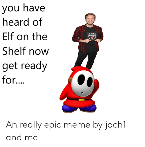 Elf, Elf on the Shelf, and Meme: Vou have  heard of  Elf on the  Shelf now  get ready  for....  THIS  BOOK  LOVES  YOU An really epic meme by joch1 and me