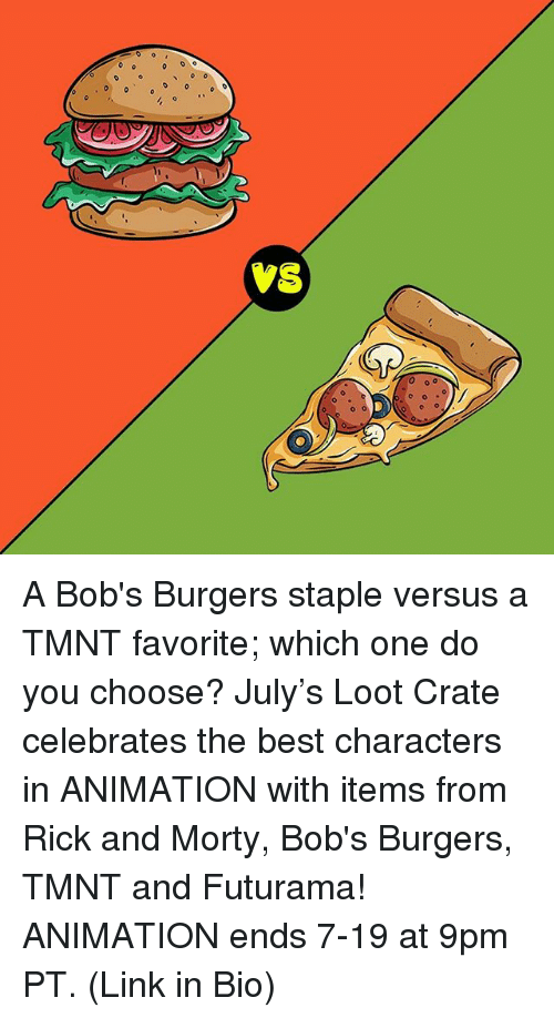 looting: vs A Bob's Burgers staple versus a TMNT favorite; which one do you choose? July's Loot Crate celebrates the best characters in ANIMATION with items from Rick and Morty, Bob's Burgers, TMNT and Futurama! ANIMATION ends 7-19 at 9pm PT. (Link in Bio)