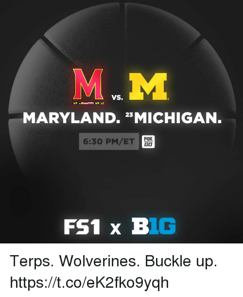 Go Sports: VS.  MARYLAND.23 MICHIGAN  6:30 PM/ET  FOX  GO  SPORTS Terps. Wolverines.  Buckle up. https://t.co/eK2fko9yqh