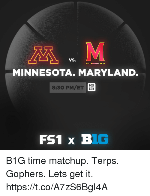 Go Sports: VS.  MINNESOTA. MARYLAND  8:30 PM/ET  FOX  GO  SPORTS B1G time matchup.  Terps. Gophers. Lets get it. https://t.co/A7zS6BgI4A