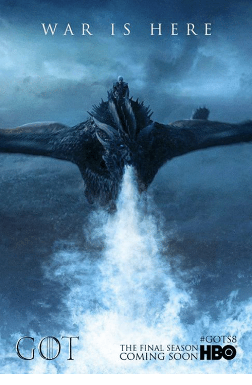 Game of Thrones, Soon..., and Final: W AR I S HERE  #GOTS8  THE FINAL SEASON  COMING SOON
