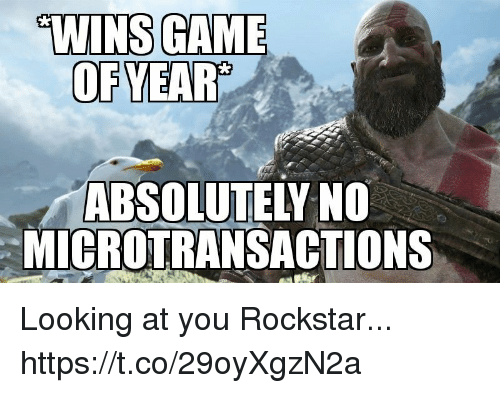 Looking, Rockstar, and Gam: W  E  WINS GAM  OFYEAR'  ABSOLUTELY NO  MICROTRANSACTIONS Looking at you Rockstar... https://t.co/29oyXgzN2a