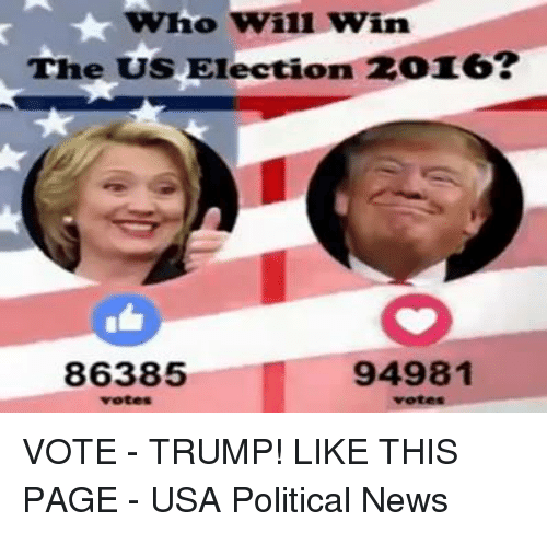 Vote Trump: w ho will win  The US Election 2016?  86385  94981 VOTE - TRUMP!  LIKE THIS PAGE - USA Political News
