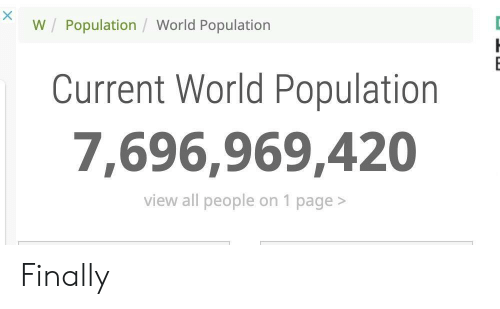 World, World Population, and Page: W Population / World Population  Current World Population  7,696.969,420  view all people on 1 page> Finally