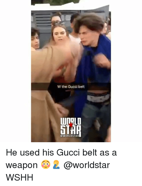 Gucci, Memes, and Worldstar: W the Gucci belt  IOLD  5T  @WORLDSTAR He used his Gucci belt as a weapon 😳🤦♂️ @worldstar WSHH
