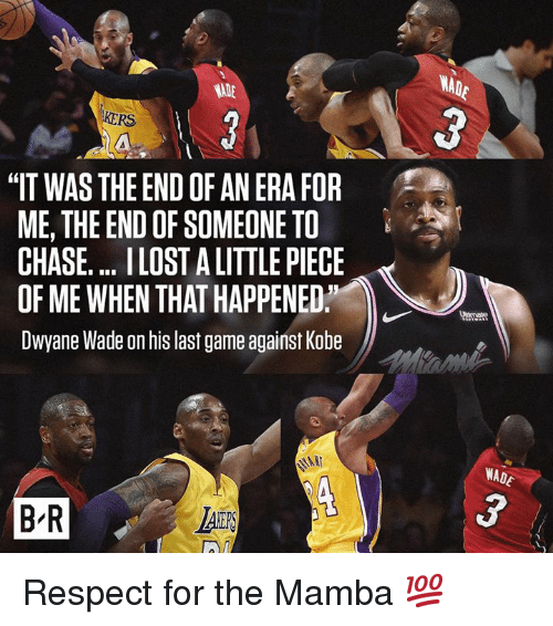 "Dwyane Wade, Respect, and Lost: WAD  3  KERS  ""IT WAS THE END OF AN ERA FOR  ME, THE END OF SOMEONE TO  CHASE. .. LOST A LITTLE PIECE  OF ME WHEN THAT HAPPENED,  Dwyane Wade on his last game against Kobe  WADE  B R  LAS Respect for the Mamba 💯"