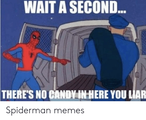 Candy, Memes, and Spiderman: WAIT A SECOND  ess  THERE'S NO CANDY IN HERE YOU LIAR Spiderman memes