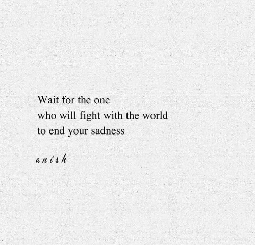 Toh: Wait for the one  who will fight with the world  to end your sadness  an toh
