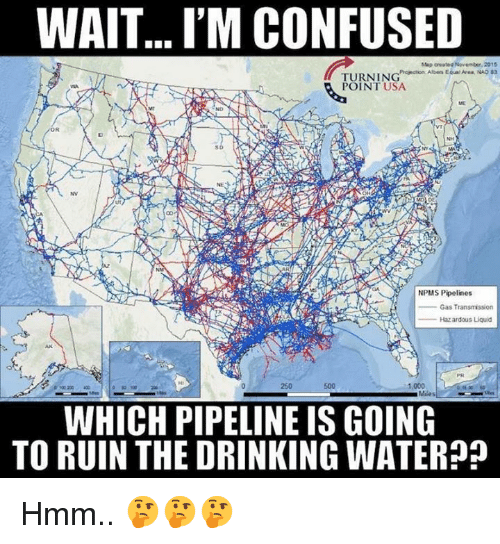 Confused, Drinking, and Memes: WAIT... I'M CONFUSED  TURNINEial Aven Nag sa  POINT USA  SD  NV  UT  NPMS Pipelines  Gas Transnsson  Haz ardous Liquid  AK  250  500  1,000  WHICH PIPELINE IS GOING  TO RUIN THE DRINKING WATER? Hmm.. 🤔🤔🤔