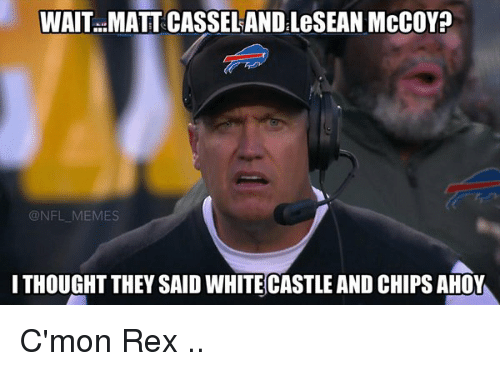 Lesean McCoy, Chips, and McCoy: WAIT MATT CASSELAND.LeSEAN McCOY?  NFL MEMES  ITHOUGHT THEY SAID WHITECASTLE AND CHIPS AHOY C'mon Rex ..