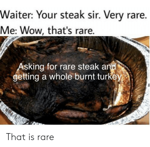 Waiter Your Steak Sir Very Rare Me Wow That's Rare Asking