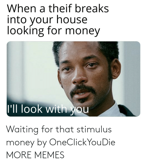 Waiting...: Waiting for that stimulus money by OneClickYouDie MORE MEMES