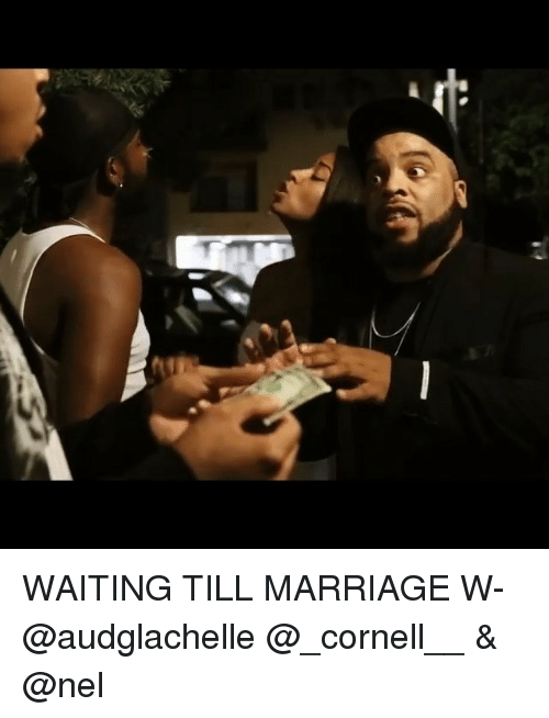 Marriage, Memes, and Waiting...: WAITING TILL MARRIAGE W- @audglachelle @_cornell__ & @nel