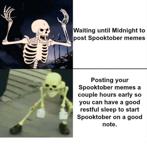 restful: Waiting until Midnight to  post Spooktober memes  Posting your  Spooktober memes a  couple hours early so  you can have a good  restful sleep to start  Spooktober on a good  note