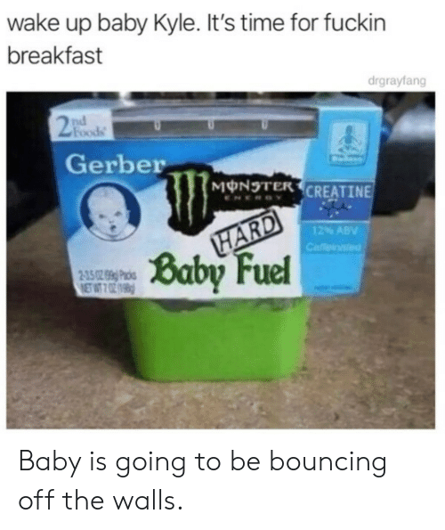 Monster, Breakfast, and Time: wake up baby Kyle. It's time for fuckin  breakfast  drgrayfang  Foods  Gerber  MONSTER CREATINE  12% ABV  Baby Fuel Baby is going to be bouncing off the walls.