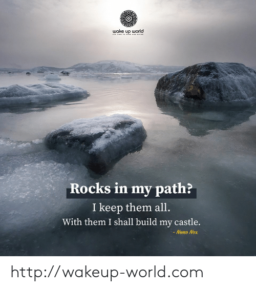 Http, World, and Castle: wake up world  Rocks in my path?  I keep them all.  With them I shall build my castle.  - Nemo Nox http://wakeup-world.com