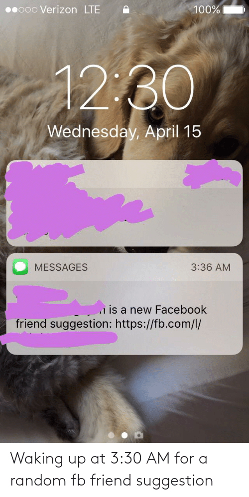 waking up: Waking up at 3:30 AM for a random fb friend suggestion