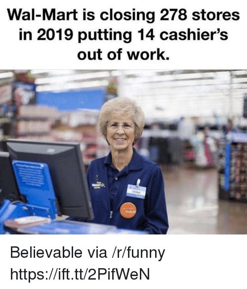 Believable: Wal-Mart is closing 278 stores  in 2019 putting 14 cashier's  out of work. Believable via /r/funny https://ift.tt/2PifWeN